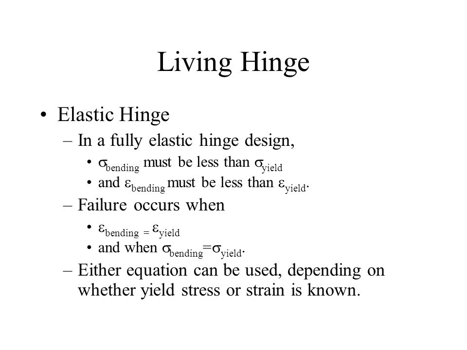 Living Hinge Elastic Hinge In a fully elastic hinge design,