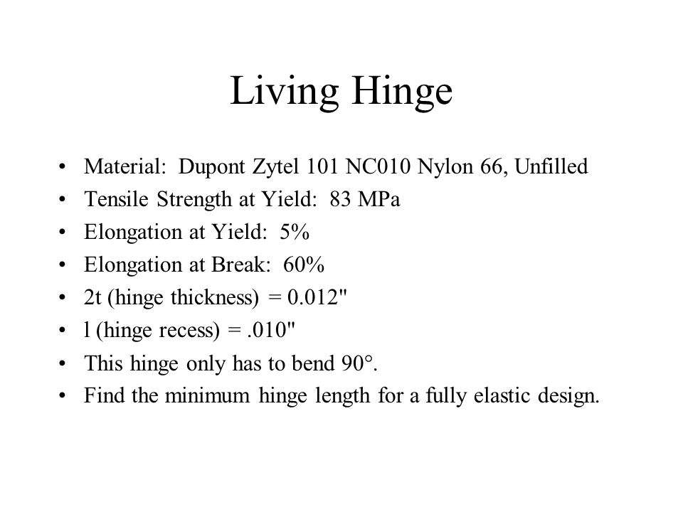 Living Hinge Material: Dupont Zytel 101 NC010 Nylon 66, Unfilled