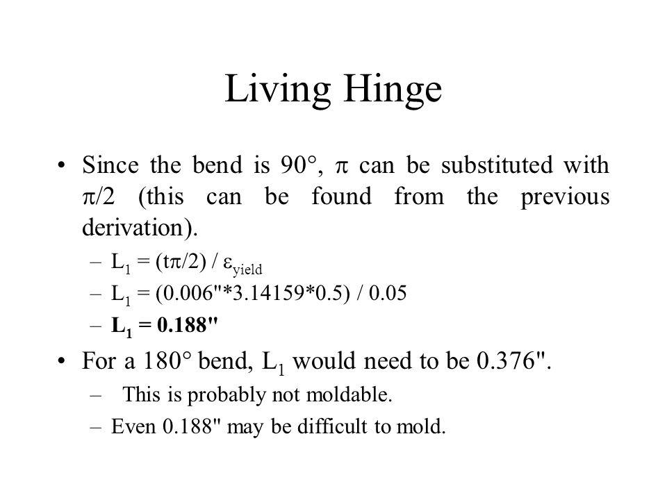 Living Hinge Since the bend is 90,  can be substituted with /2 (this can be found from the previous derivation).