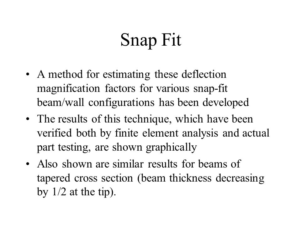 Snap Fit A method for estimating these deflection magnification factors for various snap-fit beam/wall configurations has been developed.