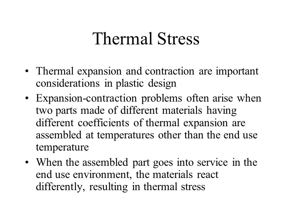 Thermal Stress Thermal expansion and contraction are important considerations in plastic design.
