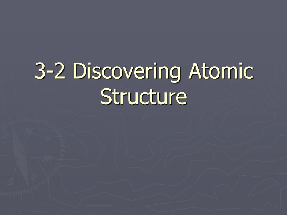 3-2 Discovering Atomic Structure