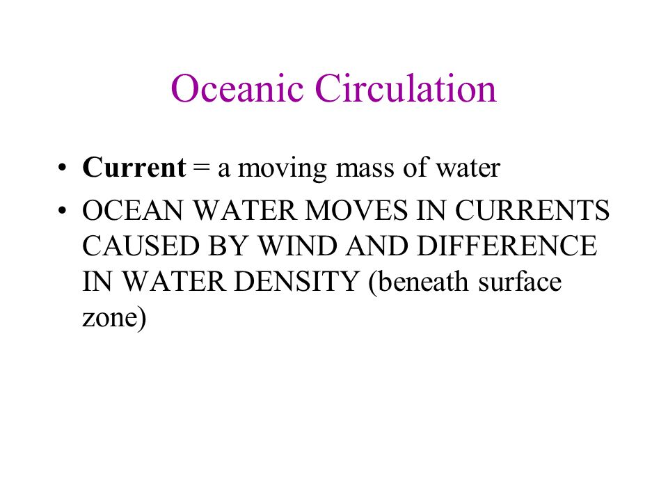 Oceanic Circulation Current = a moving mass of water
