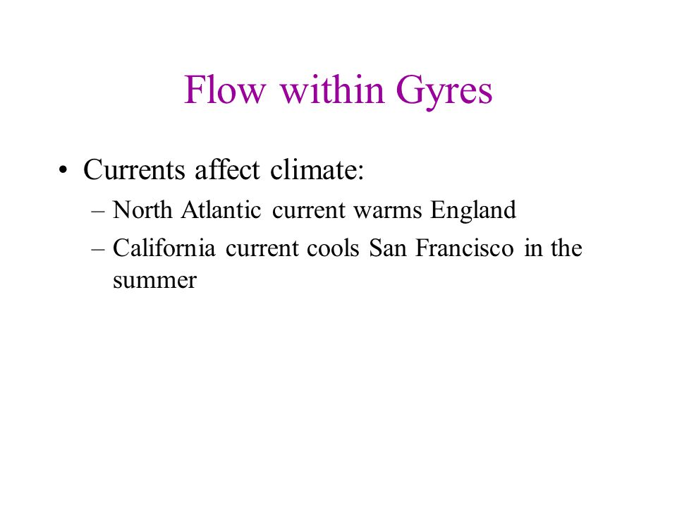 Flow within Gyres Currents affect climate: