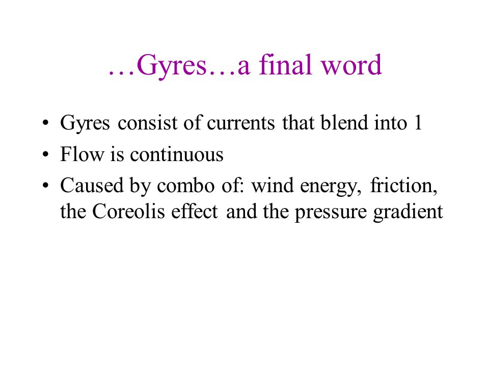 …Gyres…a final word Gyres consist of currents that blend into 1