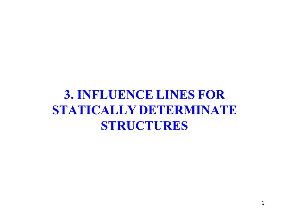 3. INFLUENCE LINES FOR STATICALLY DETERMINATE STRUCTURES