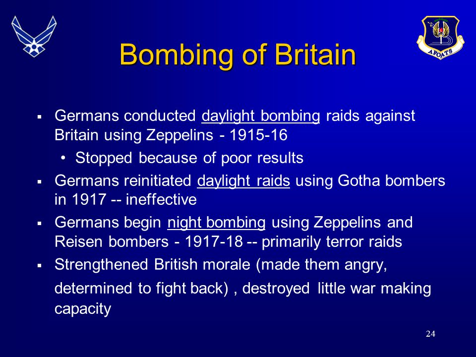 Bombing of Britain Germans conducted daylight bombing raids against Britain using Zeppelins - 1915-16.