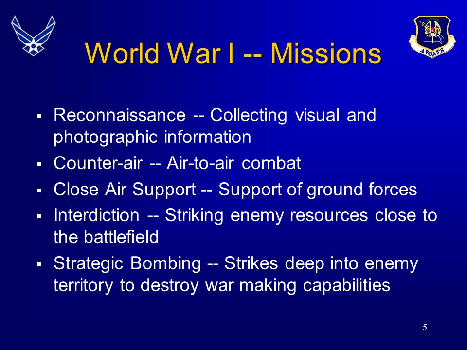 World War I -- Missions Reconnaissance -- Collecting visual and photographic information. Counter-air -- Air-to-air combat.