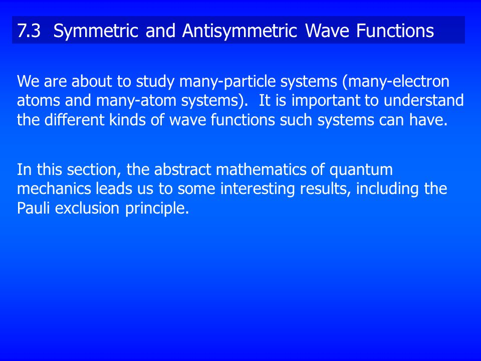 7.3 Symmetric and Antisymmetric Wave Functions