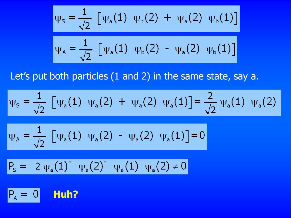 Let's put both particles (1 and 2) in the same state, say a.