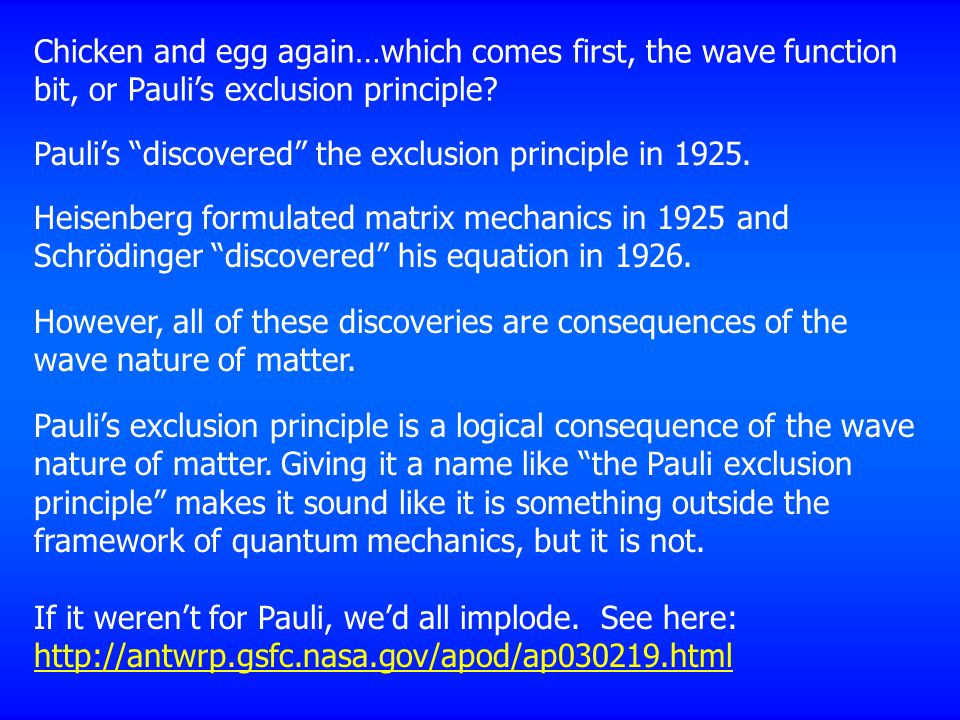 Chicken and egg again…which comes first, the wave function bit, or Pauli's exclusion principle