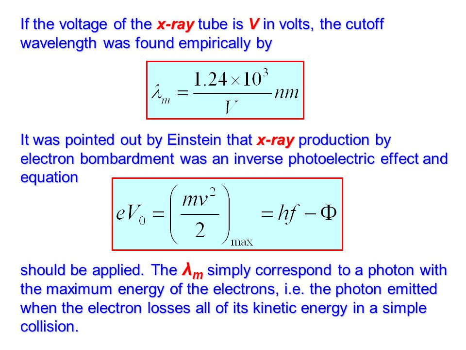 If the voltage of the x-ray tube is V in volts, the cutoff wavelength was found empirically by
