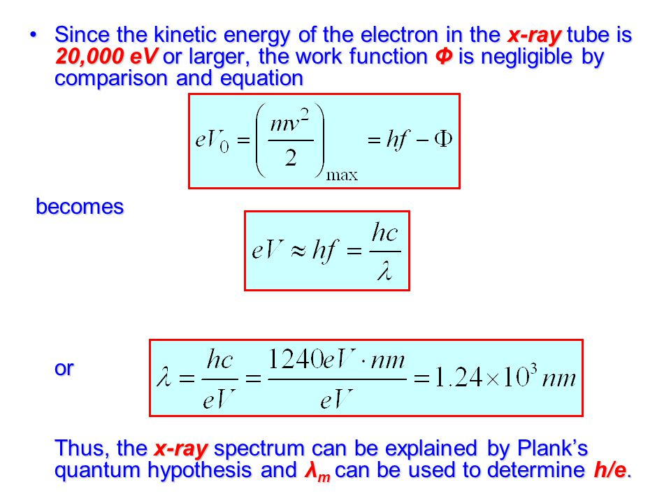 Since the kinetic energy of the electron in the x-ray tube is 20,000 eV or larger, the work function Φ is negligible by comparison and equation