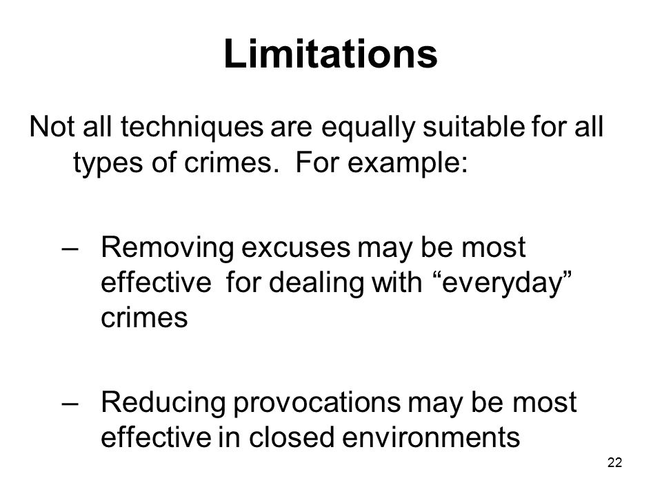 Limitations Not all techniques are equally suitable for all types of crimes. For example: