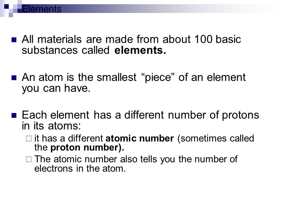 An atom is the smallest piece of an element you can have.