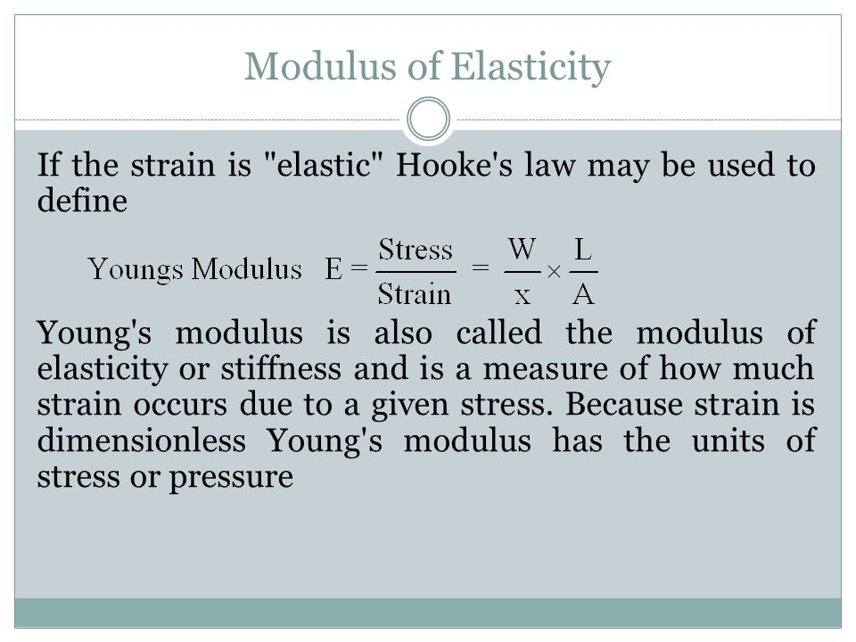 Modulus of Elasticity If the strain is elastic Hooke s law may be used to define.