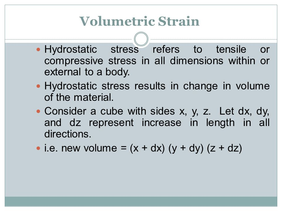 Volumetric Strain Hydrostatic stress refers to tensile or compressive stress in all dimensions within or external to a body.