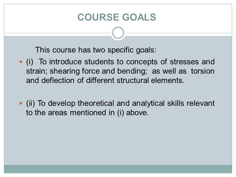 COURSE GOALS This course has two specific goals:
