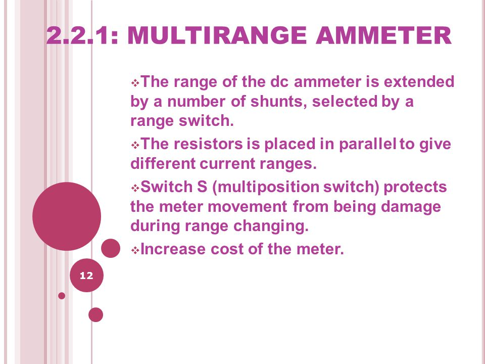 2.2.1: MULTIRANGE AMMETER The range of the dc ammeter is extended by a number of shunts, selected by a range switch.