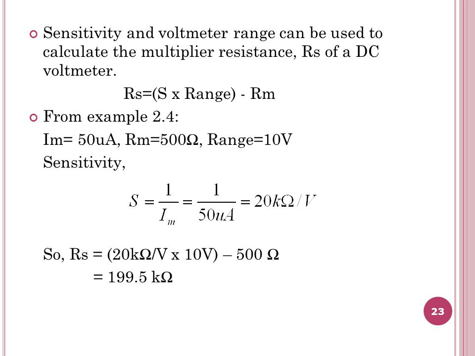 Sensitivity and voltmeter range can be used to calculate the multiplier resistance, Rs of a DC voltmeter.