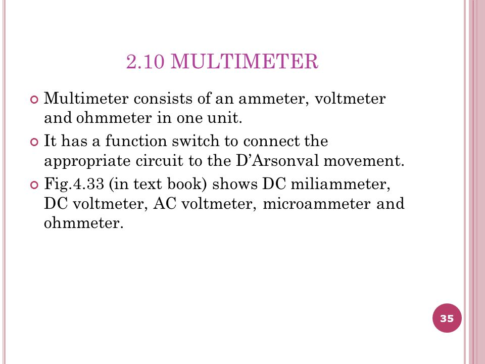 2.10 MULTIMETER Multimeter consists of an ammeter, voltmeter and ohmmeter in one unit.