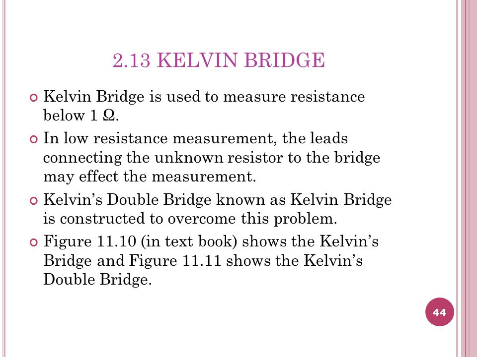 2.13 KELVIN BRIDGE Kelvin Bridge is used to measure resistance below 1 Ω.