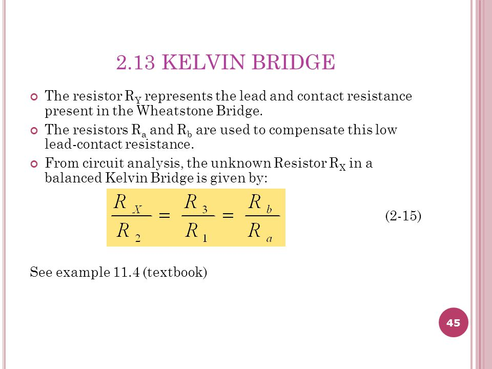 2.13 KELVIN BRIDGE The resistor RY represents the lead and contact resistance present in the Wheatstone Bridge.