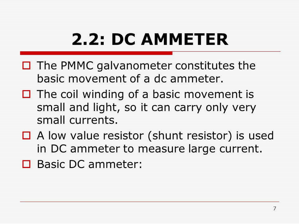 2.2: DC AMMETER The PMMC galvanometer constitutes the basic movement of a dc ammeter.