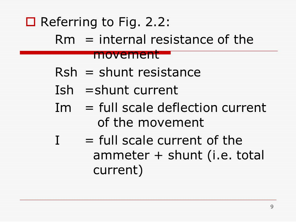 Referring to Fig. 2.2: Rm = internal resistance of the movement. Rsh = shunt resistance. Ish =shunt current.