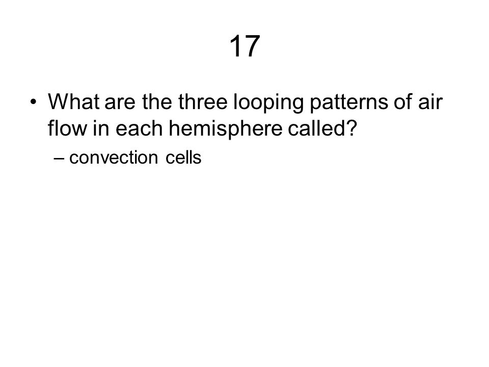 17 What are the three looping patterns of air flow in each hemisphere called convection cells