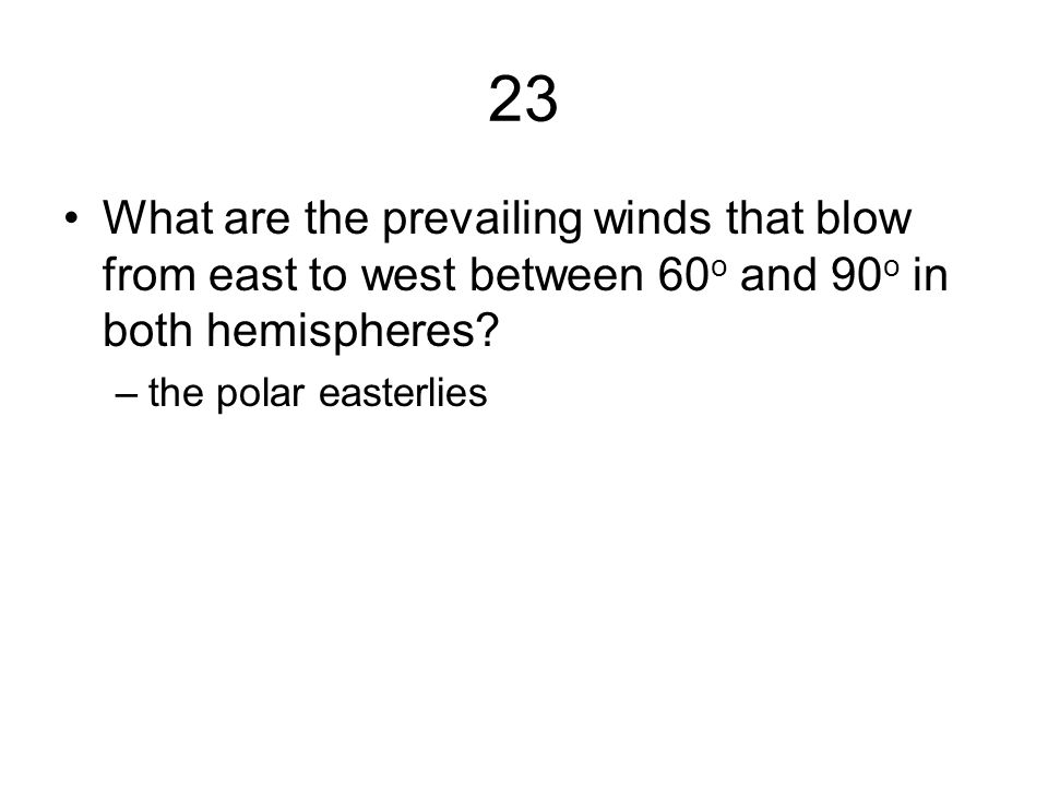 23 What are the prevailing winds that blow from east to west between 60o and 90o in both hemispheres
