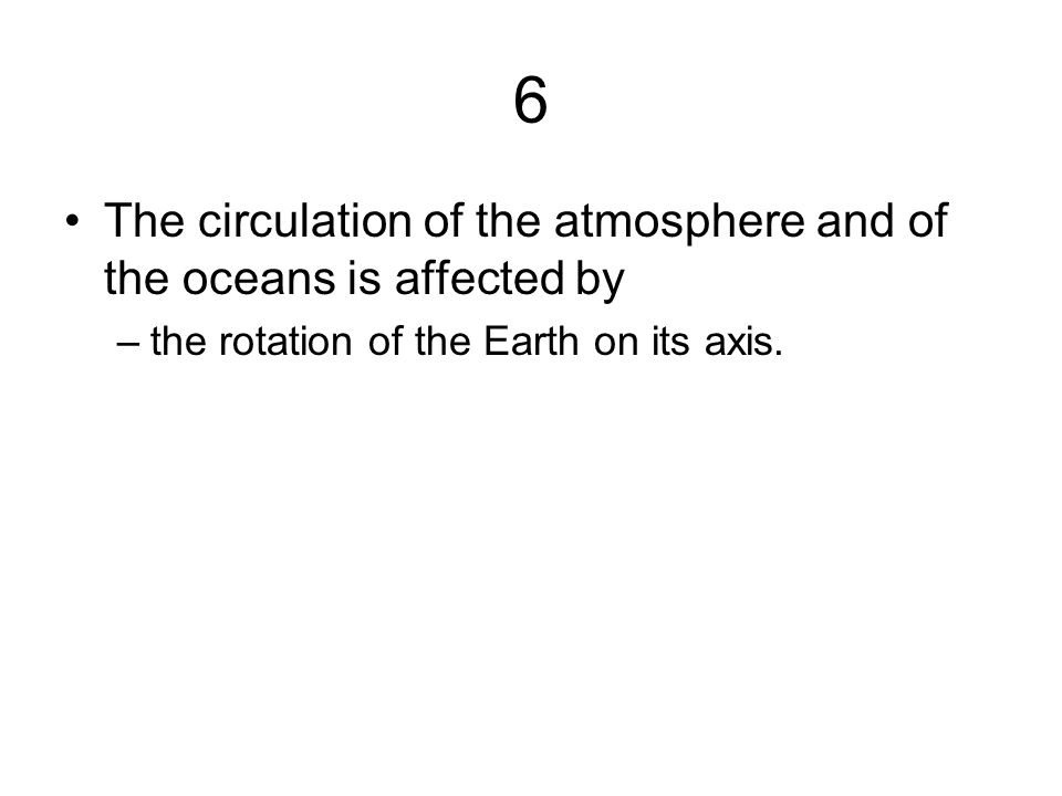 6 The circulation of the atmosphere and of the oceans is affected by