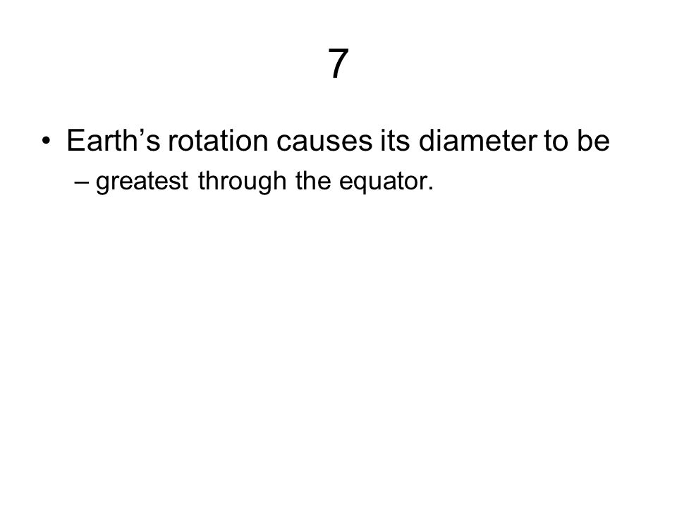 7 Earth's rotation causes its diameter to be