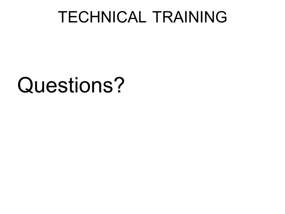 TECHNICAL TRAINING Questions