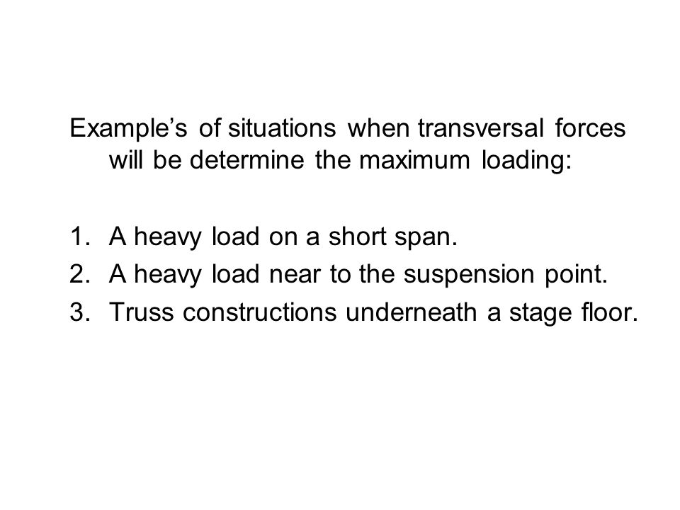 Example's of situations when transversal forces will be determine the maximum loading: