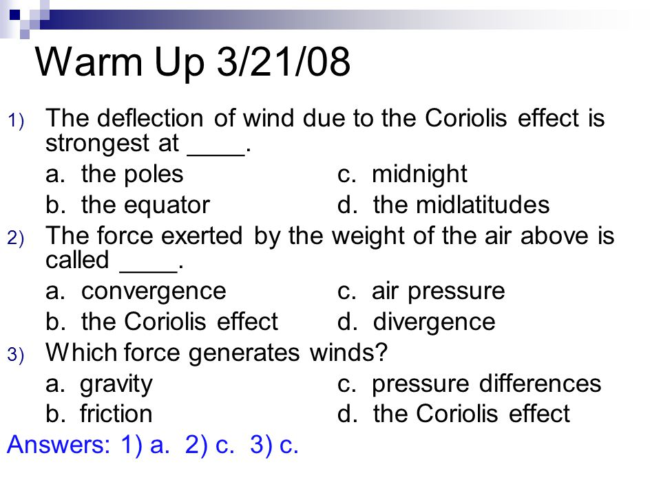 Warm Up 3/21/08 The deflection of wind due to the Coriolis effect is strongest at ____. a. the poles c. midnight.