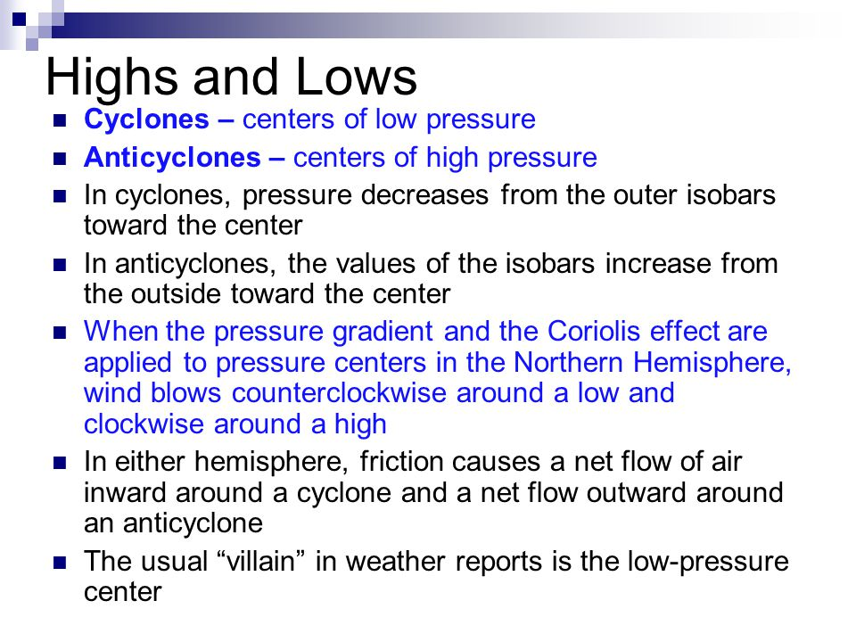 Highs and Lows Cyclones – centers of low pressure