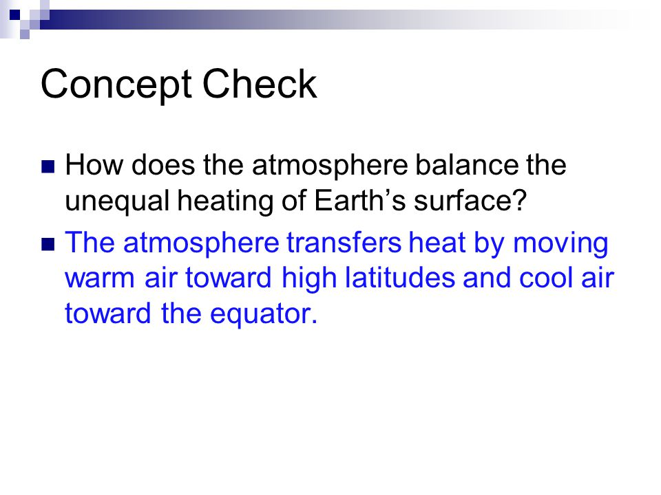 Concept Check How does the atmosphere balance the unequal heating of Earth's surface