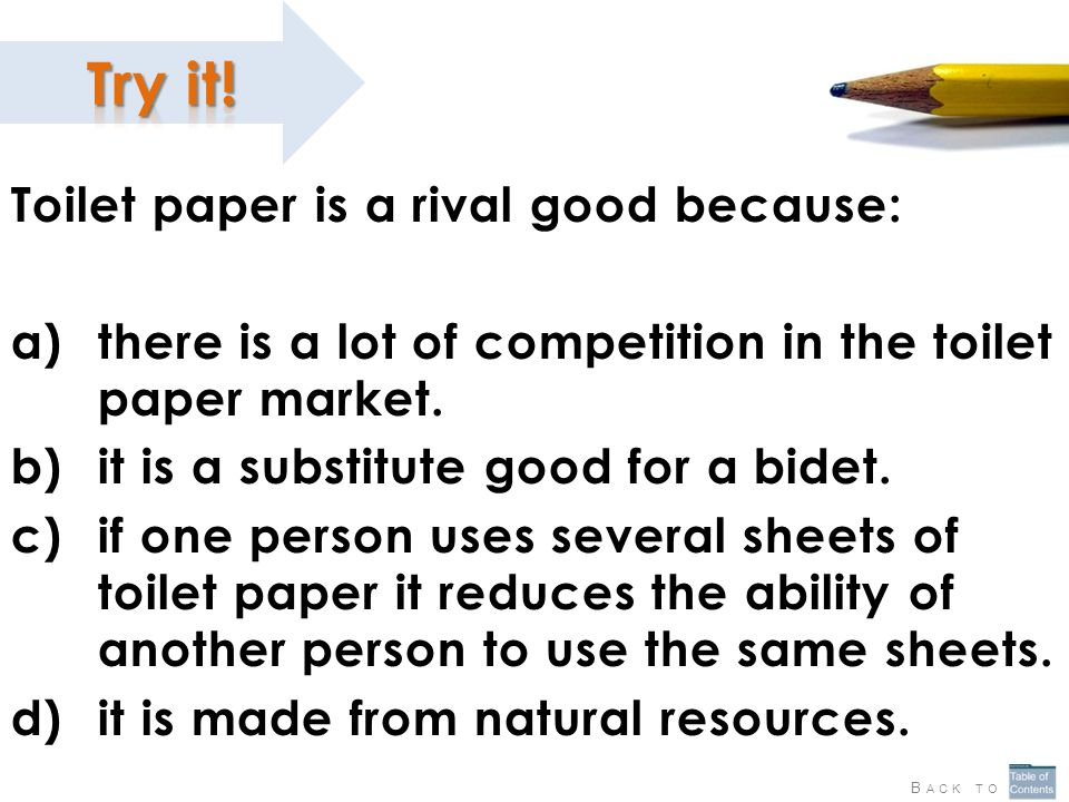 Toilet paper is a rival good because: