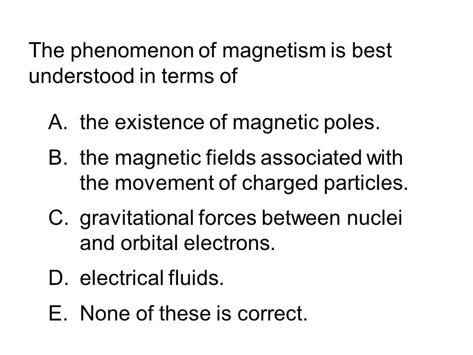 The phenomenon of magnetism is best understood in terms of