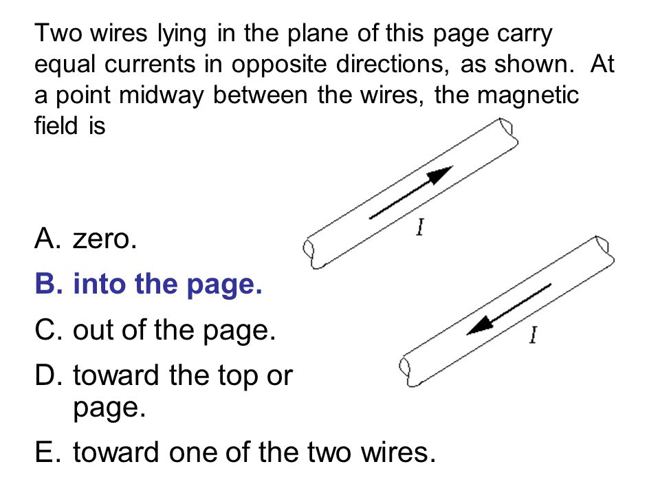 toward the top or bottom of the page. toward one of the two wires.