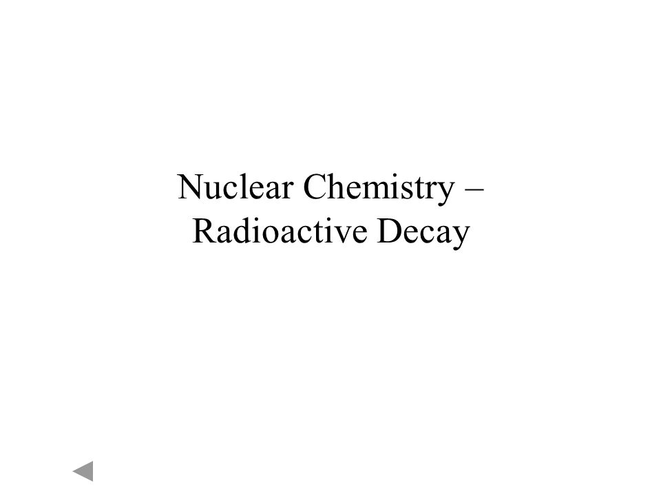 Nuclear Chemistry – Radioactive Decay