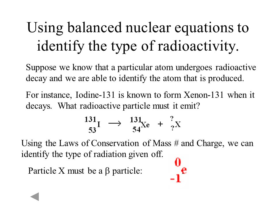 Using balanced nuclear equations to identify the type of radioactivity.