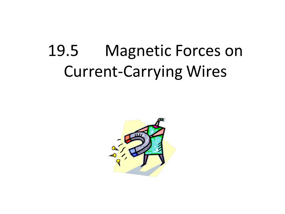 19.5 Magnetic Forces on Current-Carrying Wires