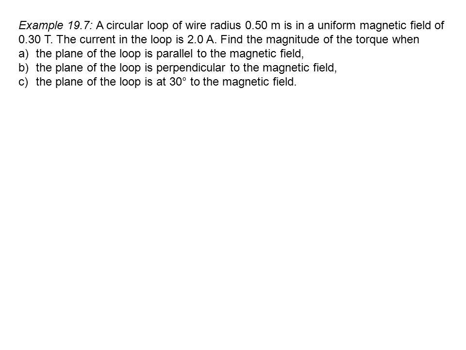 Example 19. 7: A circular loop of wire radius 0
