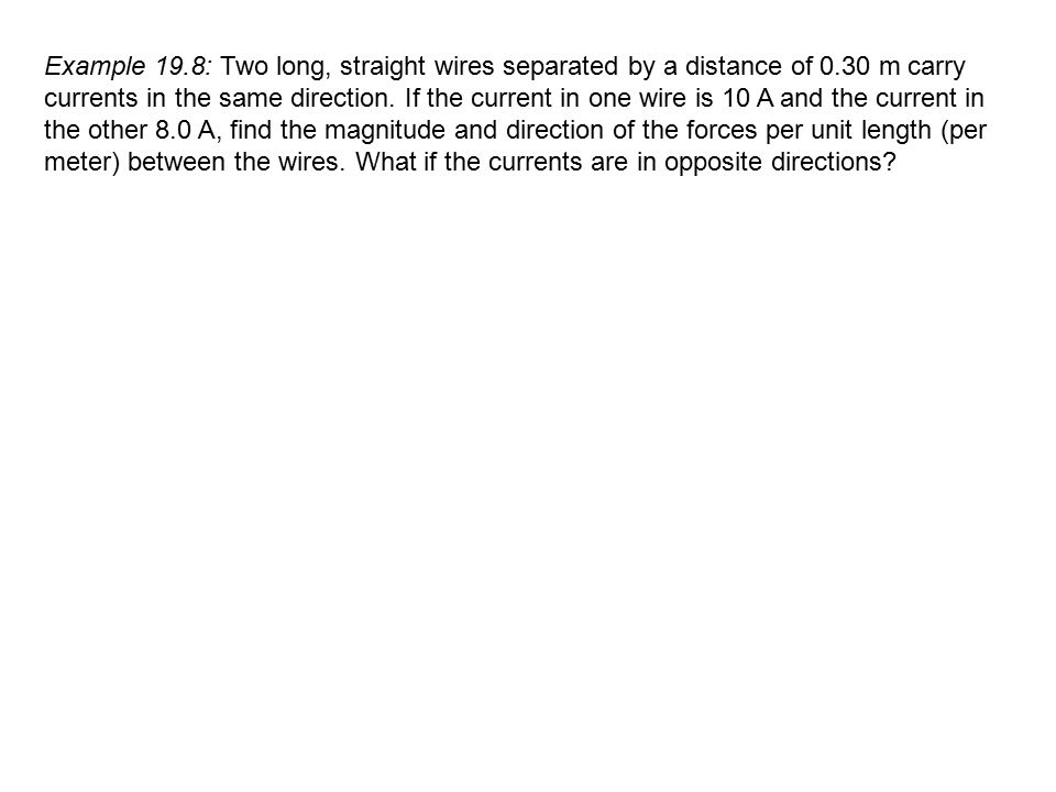 Example 19. 8: Two long, straight wires separated by a distance of 0