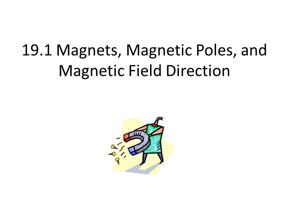 19.1 Magnets, Magnetic Poles, and Magnetic Field Direction
