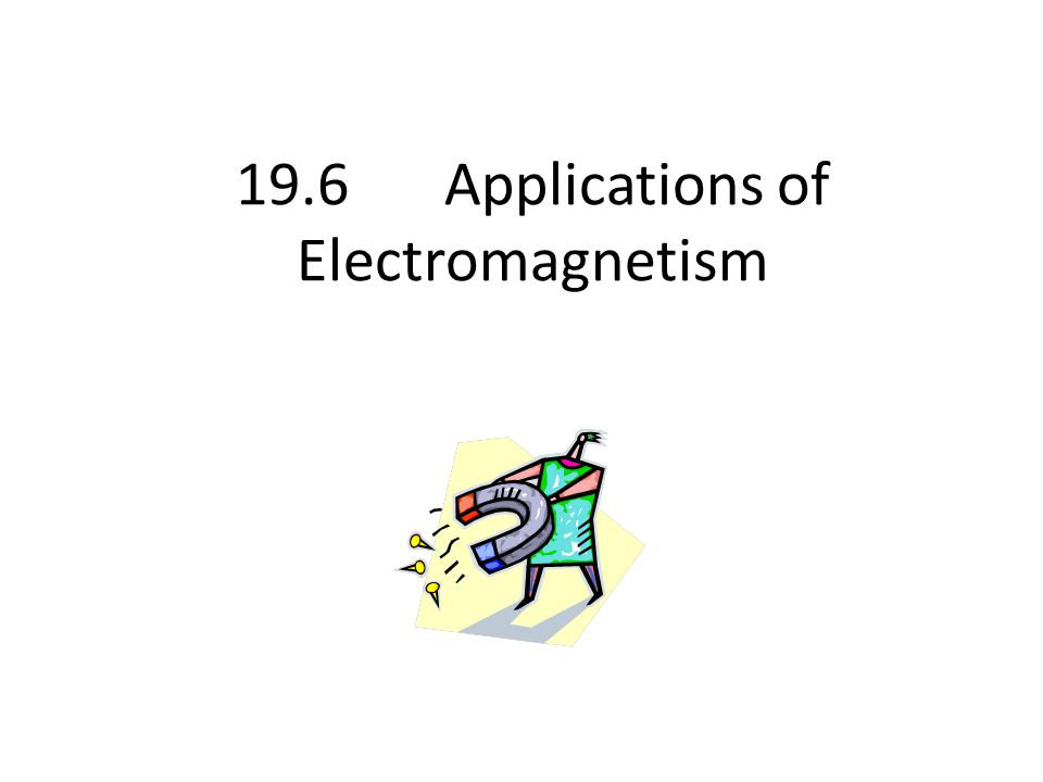 19.6 Applications of Electromagnetism