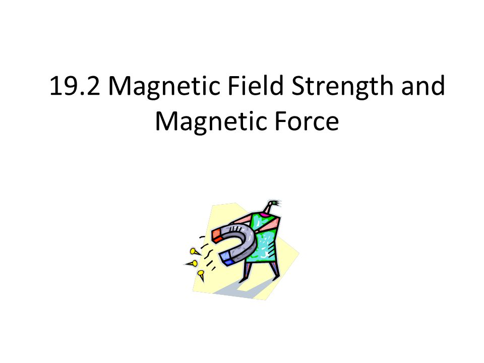 19.2 Magnetic Field Strength and Magnetic Force