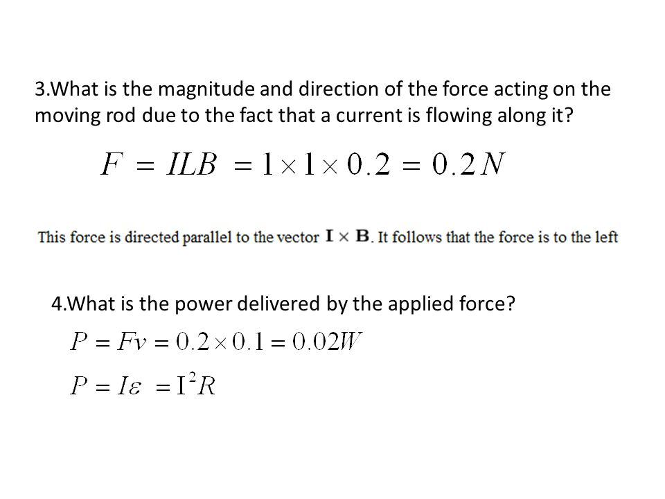 3.What is the magnitude and direction of the force acting on the moving rod due to the fact that a current is flowing along it